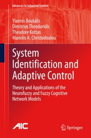 System Identification and Adaptive Control - Theory and Applications of the Neurofuzzy and Fuzzy Cognitive Network Models ebook by Yiannis Boutalis,Dimitrios Theodoridis,Theodore Kottas,Manolis A. Christodoulou