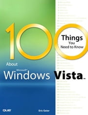 100 Things You Need to Know about Microsoft Windows Vista (Adobe Reader) ebook by Geier, Eric