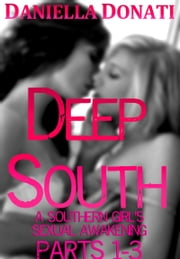 Deep South: A Southern Girl's Sexual Awakening - Parts 1-3: The Initiation- Starting A Summer of Slavery - Hogtied and Helpless ebook by Daniella Donati