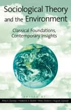 Sociological Theory and the Environment - Classical Foundations, Contemporary Insights ebook by Riley E. Dunlap, Frederick H. Buttel, Peter Dickens,...
