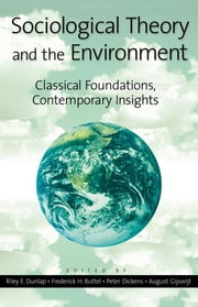 Sociological Theory and the Environment - Classical Foundations, Contemporary Insights ebook by Riley E. Dunlap,Frederick H. Buttel,Peter Dickens,August Gijswijt,Ted Benton,Frederick Buttel,, Madison,William R. Catton Jr.,Uk,Riley Dunlap,Peter Grimes,John Hannigan,Rosemary McKechnie,Raymond Murphy,Elim Papadakis,Timmons Roberts,Ornulf Seippel,Elizabeth Shove,Alan Warde,Peter Wehling,Ian Welsh,Steve Yearley