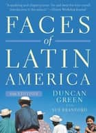 Faces of Latin America - Fourth Edition (Revised) ebook by Duncan Green, Sue Branford