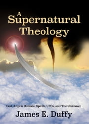 A Supernatural Theology ebook by James E. Duffy