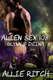 Alien Sex 108: Glynn and Deina (with bonus stories) - Alien Sex Ed, #8 ebook by Allie Ritch