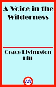 A Voice in the Wilderness ebook by Grace Livingston Hill