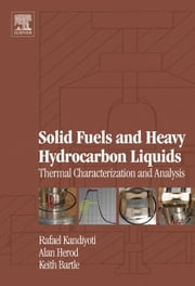 Solid Fuels and Heavy Hydrocarbon Liquids: Thermal Characterisation and Analysis ebook by Kandiyoti, Rafael