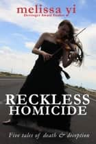 Reckless Homicide - Five Tales of Death and Deception ebook by Melissa Yi, Melissa Yuan-Innes