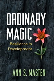 Ordinary Magic - Resilience in Development ebook by Ann S. Masten, PhD