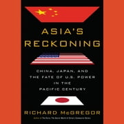 Asia's Reckoning - China, Japan, and the Fate of U.S. Power in the Pacific Century audiobook by Richard McGregor