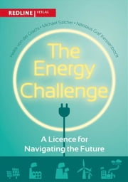 The Energy Challenge - A Licence for Navigating the Future ebook by Heiko von der Gracht, Michael Salcher, Nikolaus Graf Kerssenbrock