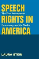 Speech Rights in America ebook by Laura Stein