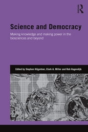 Science and Democracy - Making Knowledge and Making Power in the Biosciences and Beyond ebook by Stephen Hilgartner,Clark Miller,Rob Hagendijk