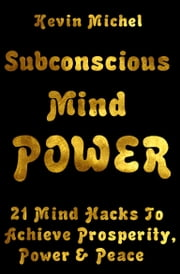 Subconscious Mind Power ebook by Kevin Michel
