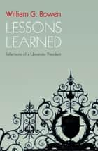 Lessons Learned - Reflections of a University President ebook by William G. Bowen