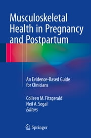 Musculoskeletal Health in Pregnancy and Postpartum - An Evidence-Based Guide for Clinicians ebook by Colleen Fitzgerald,Neil Segal