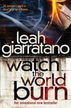Watch The World Burn ebook by Leah Giarratano