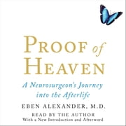 Proof of Heaven - A Neurosurgeon's Near-Death Experience and Journey into the Afterlife audiobook by Eben Alexander, M.D.