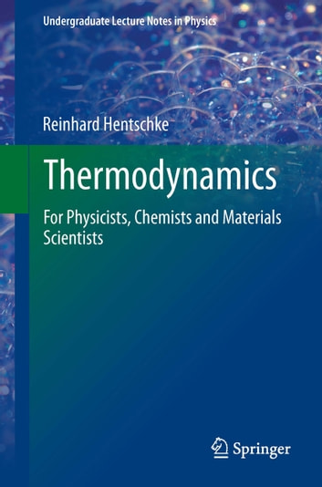 Thermodynamics - For Physicists, Chemists and Materials Scientists ebook by Reinhard Hentschke
