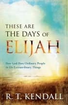 These Are the Days of Elijah ebook by R. T. Kendall