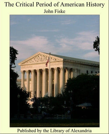 The Critical Period of American History ebook by John Fiske