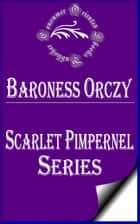 "Secret Society ""Scarlet Pimpernel"" Series ebook by Baroness Orczy"