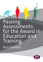 Passing Assessments for the Award in Education and Training ebook by Ann Gravells