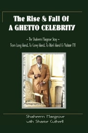 The Rise and Fall of A Ghetto Celebrity ebook by Shaheem Hargrove with Sharice Cuthrell