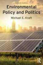 Environmental Policy and Politics ebook by Michael E. Kraft