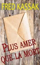 Plus amer que la mort ebook by Fred Kassak