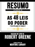 Resumo Estendido De As 48 Leis Do Poder (The 48 Laws Of Power) - Baseado No Livro De Robert Greene eBook by Mentors Library