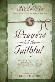 Prayers for the Faithful: Fervent Daily Prayer and Meditations for Christians Serving Around the World ebook by Mary Ann Bridgwater,Beth Moore