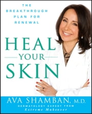 Heal Your Skin - The Breakthrough Plan for Renewal ebook by Ava Shamban