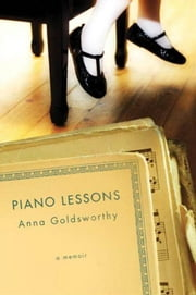 Piano Lessons - A Memoir ebook by Anna Goldsworthy
