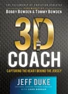 3D Coach - Capturing the Heart Behind the Jersey ebook by Jeff Duke, Chad Bonham, Bobby Bowden,...
