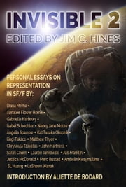 Invisible 2 - Personal Essays on Representation in SF/F ebook by Jim C. Hines,Aliette de Bodard,Diana M. Pho