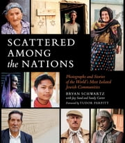 Scattered Among the Nations - Photographs and Stores of the World's Most Isolated Jewish Communities ebook by Bryan Schwartz,Sandy Carter