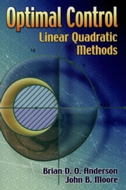 Optimal Control - Linear Quadratic Methods ebook by Brian D. O. Anderson,John B. Moore