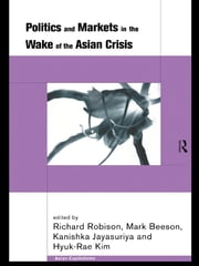 Politics and Markets in the Wake of the Asian Crisis ebook by Mark Beeson,Kanishka Jayasuriya,Hyuk-Rae Kim,Richard Robison