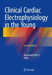 Clinical Cardiac Electrophysiology in the Young ebook by Macdonald Dick, II