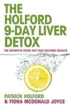 The 9-Day Liver Detox - The definitive detox diet that delivers results ebook by Fiona McDonald Joyce, Patrick Holford BSc, DipION,...