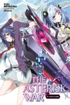 The Asterisk War, Vol. 11 (light novel) - The Way of the Sword ebook by