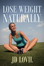 Lose Weight Naturally ebook by JD Lovil