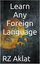 Learn Any Foreign Language ebook by RZ Aklat