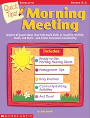 Quick Tips! Morning Meeting: Dozens of Super Ideas That Help Build Skills in Reading, Writing, Math, and More-and Foster Classroom Community ebook by Novelli, Joan