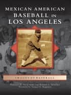 Mexican American Baseball in Los Angeles ebook by Francisco E. Balderrama,Richard A. Santillan,Samuel O. Regalado
