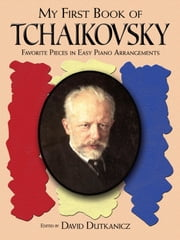 My First Book of Tchaikovsky - Favorite Pieces in Easy Piano Arrangements ebook by David Dutkanicz
