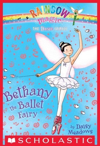 Dance Fairies #1: Bethany the Ballet Fairy - A Rainbow Magic Book ebook by Daisy Meadows