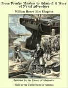 From Powder Monkey to Admiral: A Story of Naval Adventure ebook by William Henry Giles Kingston