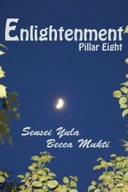 Enlightenment: Pillar Eight ebook by Sensei Yula
