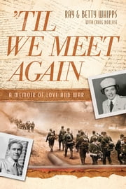 'Til We Meet Again - A Memoir of Love and War ebook by Ray Whipps,Betty Whipps,Craig Borlase